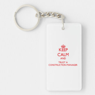 Keep Calm and Trust a Construction Manager Double-Sided Rectangular Acrylic Key Ring