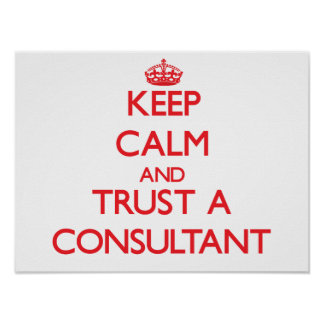 Keep Calm and Trust a Consultant Poster