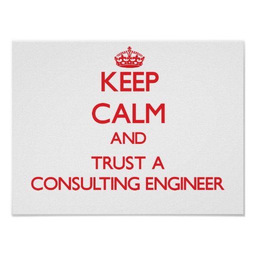 Keep Calm and Trust a Consulting Engineer Print