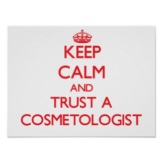Keep Calm and Trust a Cosmetologist Posters