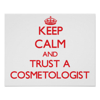 Keep Calm and Trust a Cosmetologist Poster