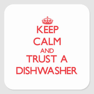 Keep Calm and Trust a Dishwasher Square Sticker
