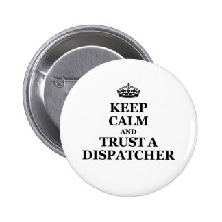 Keep calm and trust a Dispatcher 6 Cm Round Badge