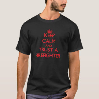 Keep Calm and Trust a Firefighter T-Shirt