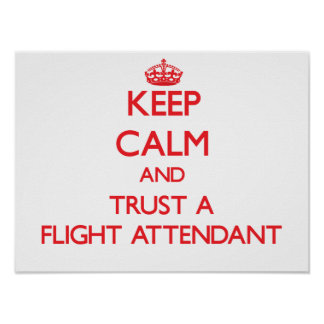 Keep Calm and Trust a Flight Attendant Poster