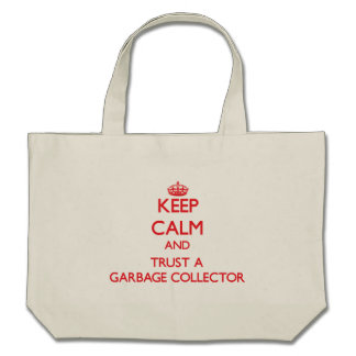 Keep Calm and Trust a Garbage Collector Canvas Bags