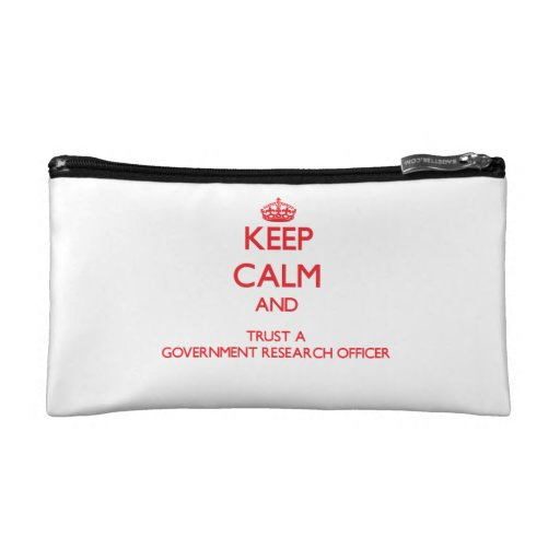Keep Calm and Trust a Government Research Officer Makeup Bags