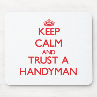 Keep Calm and Trust a Handyman Mouse Pads