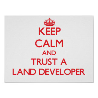 Keep Calm and Trust a Land Developer Print