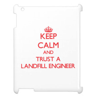 Keep Calm and Trust a Landfill Engineer Cover For The iPad 2 3 4