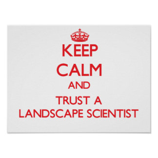 Keep Calm and Trust a Landscape Scientist Poster