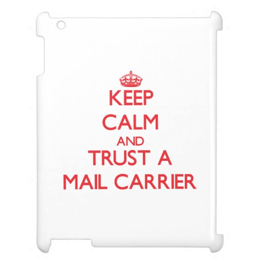 Keep Calm and Trust a Mail Carrier Case For The iPad