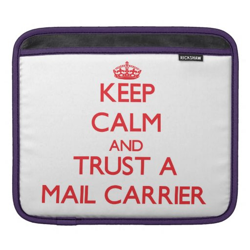 Keep Calm and Trust a Mail Carrier iPad Sleeves