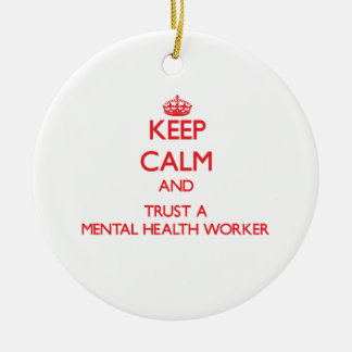 Keep Calm and Trust a Mental Health Worker Ceramic Ornament