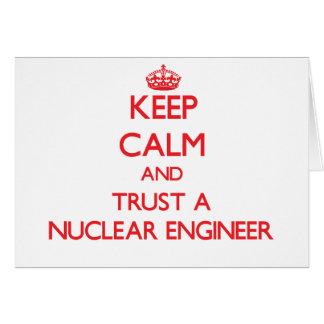 Keep Calm and Trust a Nuclear Engineer Greeting Card