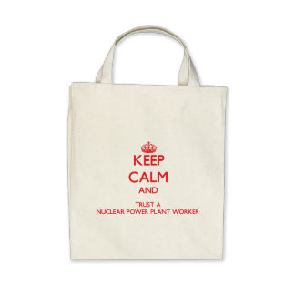 Keep Calm and Trust a Nuclear Power Plant Worker Canvas Bags