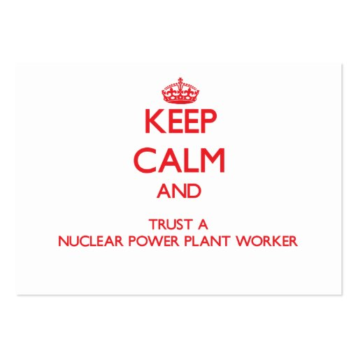 Keep Calm and Trust a Nuclear Power Plant Worker Business Cards