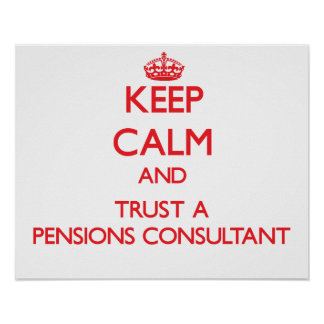 Keep Calm and Trust a Pensions Consultant Poster