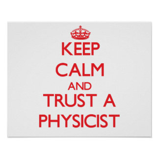 Keep Calm and Trust a Physicist Poster