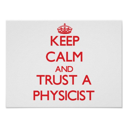 Keep Calm and Trust a Physicist Posters