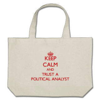 Keep Calm and Trust a Political Analyst Tote Bags