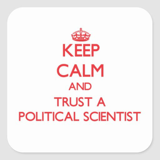 Keep Calm and Trust a Political Scientist Stickers