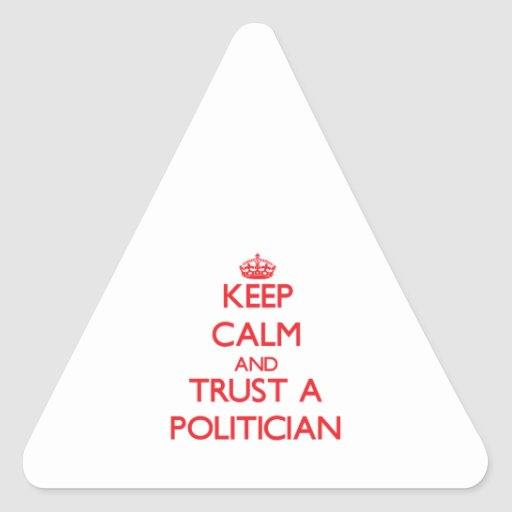 Keep Calm and Trust a Politician Stickers