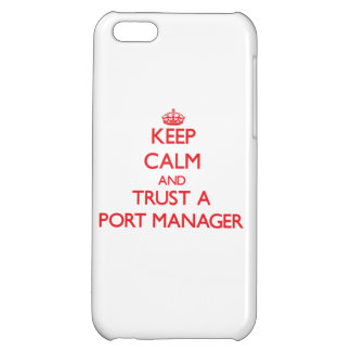 Keep Calm and Trust a Port Manager iPhone 5C Covers