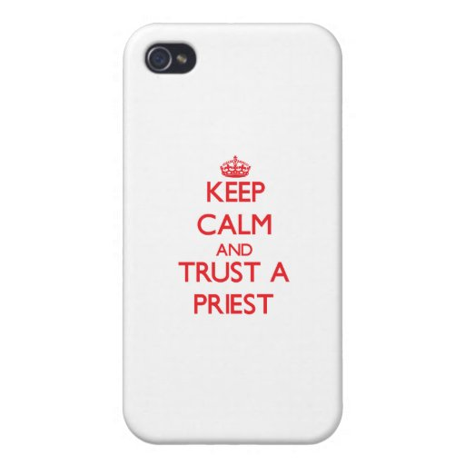 Keep Calm and Trust a Priest iPhone 4 Covers
