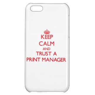 Keep Calm and Trust a Print Manager iPhone 5C Cover