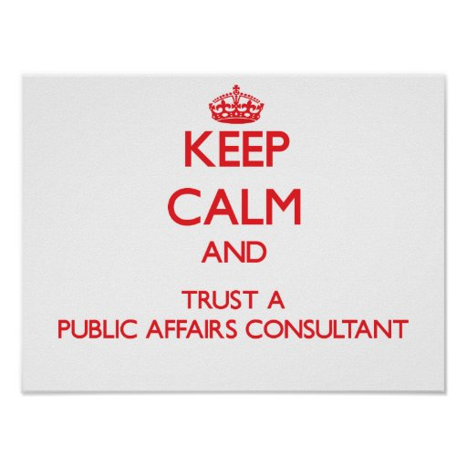 Keep Calm and Trust a Public Affairs Consultant Posters