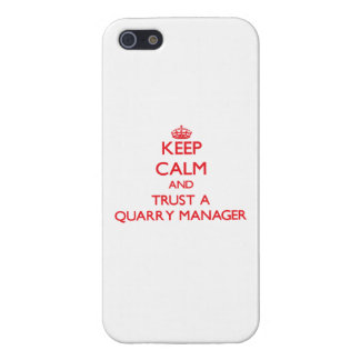 Keep Calm and Trust a Quarry Manager Covers For iPhone 5
