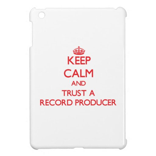 Keep Calm and Trust a Record Producer Case For The iPad Mini