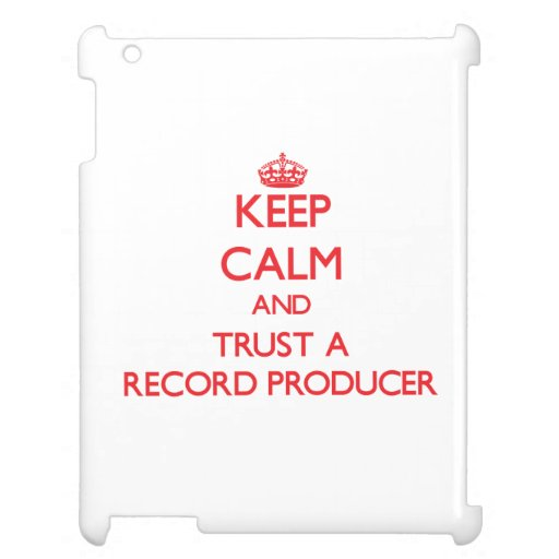 Keep Calm and Trust a Record Producer iPad Cases