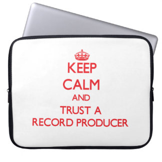 Keep Calm and Trust a Record Producer Laptop Sleeves