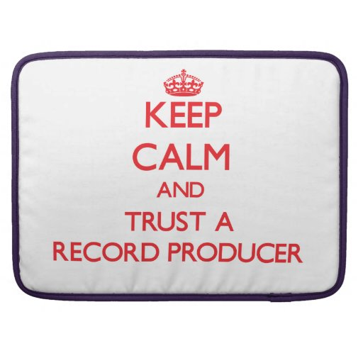 Keep Calm and Trust a Record Producer Sleeves For MacBooks