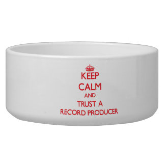 Keep Calm and Trust a Record Producer Pet Bowls