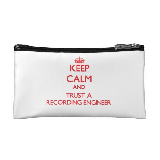 Keep Calm and Trust a Recording Engineer Cosmetic Bags