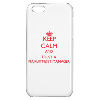 Keep Calm and Trust a Recruitment Manager Case For iPhone 5C