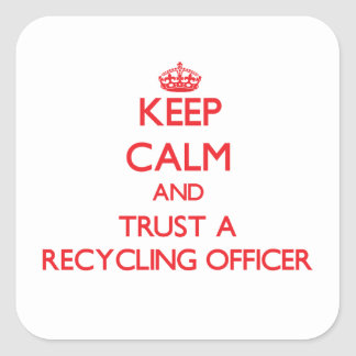 Keep Calm and Trust a Recycling Officer Stickers