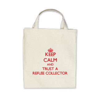 Keep Calm and Trust a Refuse Collector Canvas Bags