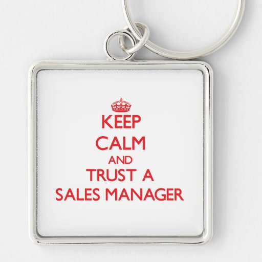 Keep Calm and Trust a Sales Manager Keychain