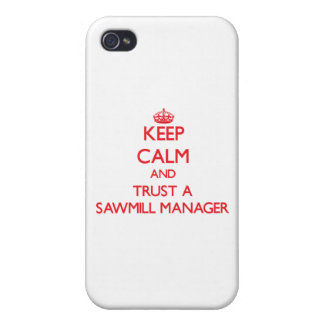 Keep Calm and Trust a Sawmill Manager iPhone 4 Cover
