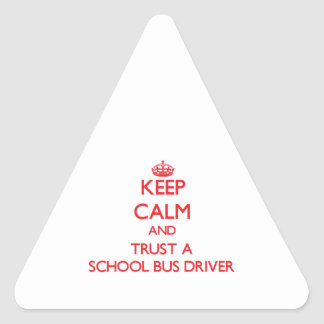Keep Calm and Trust a School Bus Driver Triangle Sticker