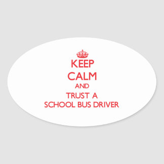 Keep Calm and Trust a School Bus Driver Oval Sticker