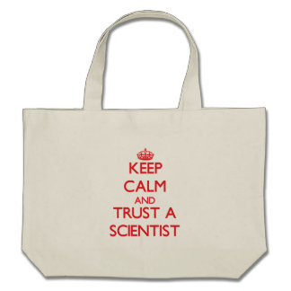 Keep Calm and Trust a Scientist Tote Bags