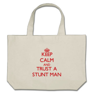 Keep Calm and Trust a Stunt Man Tote Bags