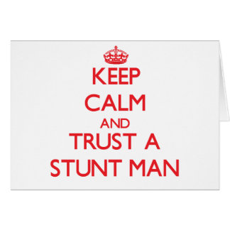 Keep Calm and Trust a Stunt Man Greeting Card