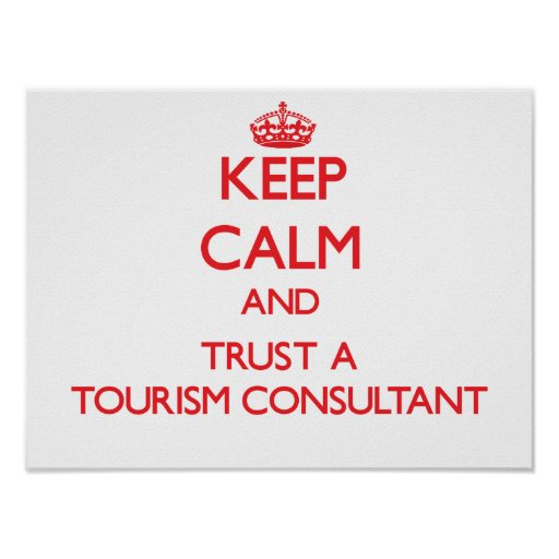 Keep Calm and Trust a Tourism Consultant Posters