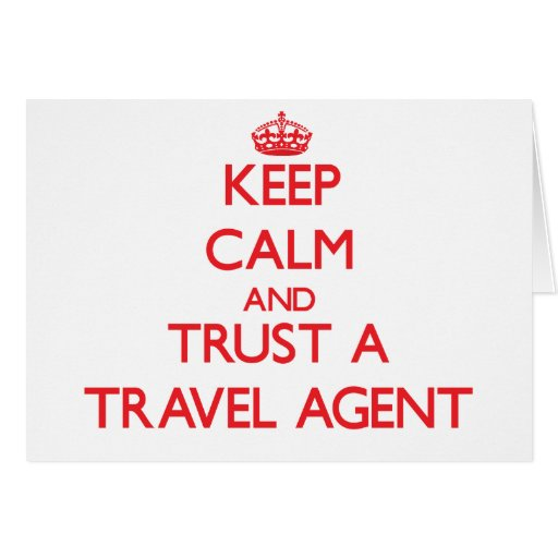 Keep Calm and Trust a Travel Agent Greeting Cards